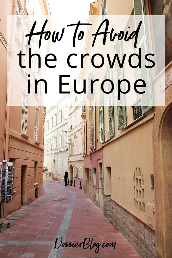 How to Avoid the Crowds in Europe. Travel better! | Dossier Blog